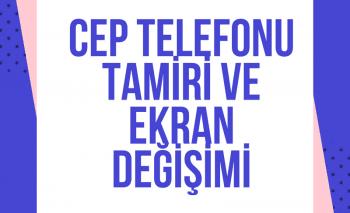 TELEFON TAMİRİ VE EKRAN DEĞİŞİMİ