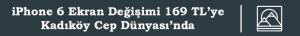 iPhone 6 Ekran Değişimi 169 TL'ye Kadıköy Cep Dü