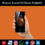 Huawei Ascend G8 ekran değişimi isanbul