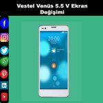 Vestel Venüs 5.5 v ekran değişimi kadıköy